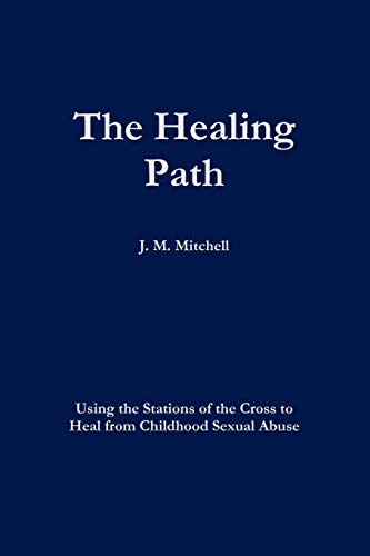 The Healing Path Using the Stations of the Cross to Heal From Childhood Sexual Abuse: J. M. ...