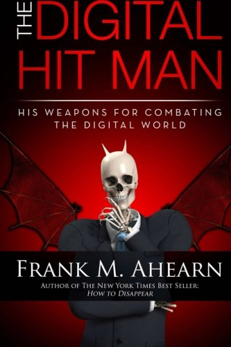 9780615595832: Frank M. Ahearn The Digital Hit Man His Weapons for Combating the Digital World: And creating online deception to protect your personal privacy.: Volume 1