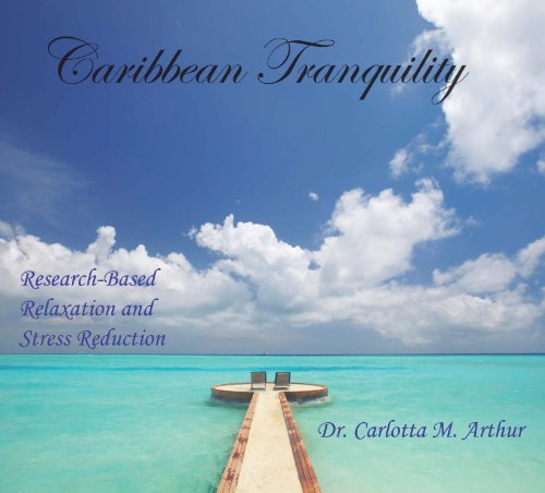 9780615596341: Caribbean Tranquility - Research-Based Relaxation and Stress Reduction by Dr. Carlotta M. Arthur (2012-05-03)