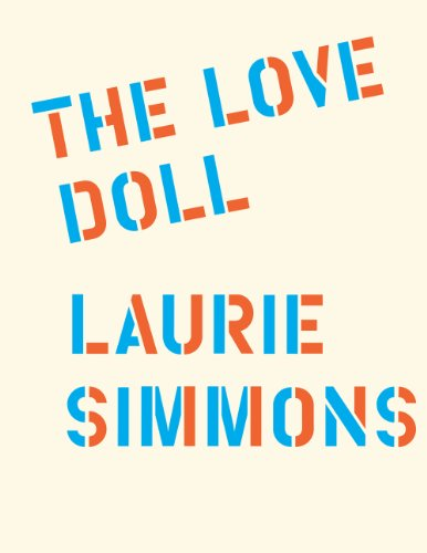 Laurie Simmons: The Love Doll: Jeanne Greenberg Rohatyn