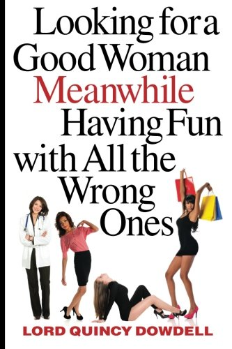 9780615597201: Looking For A Good Woman Meanwhile Having Fun With All The Wrong Ones: How To Identify Bad Girls and Goldiggers, (Volume 2)