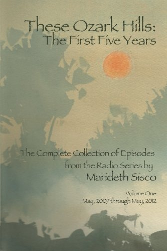 9780615597577: THESE OZARKS HILLS: The First Five Years: Collected episodes of the radio series by Marideth Sisco (Volume 1)