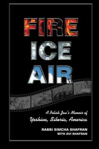 9780615598192: Fire Ice Air: A Polish Jew's Memoir of Yeshiva, Siberia, America