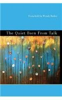 9780615598697: The Quiet Born From Talk: Festschrift for Wendy Barker