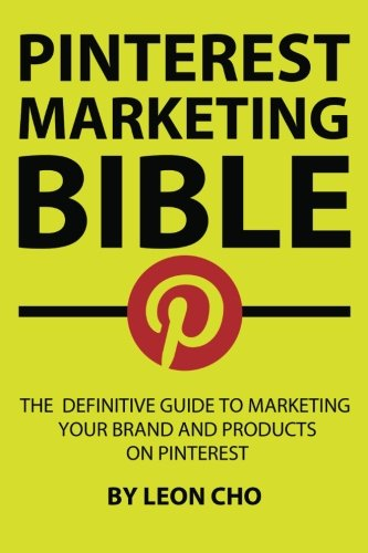 9780615599335: Pinterest Marketing Bible: The Definitive Guide to Marketing Your Brand and Products on Pinterest (Volume 1)