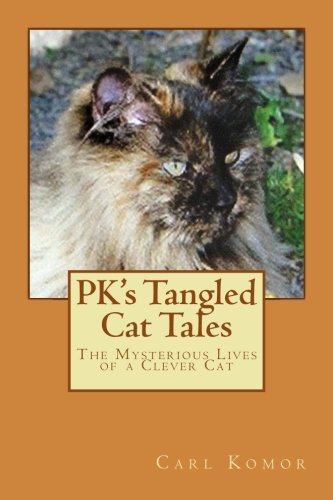 PK's Tangled Cat Tales: The Mysterious Lives of a Clever Cat (Volume 1): Komor, Carl R