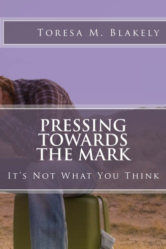 9780615600314: Pressing Towards The Mark: It's Not What You Think
