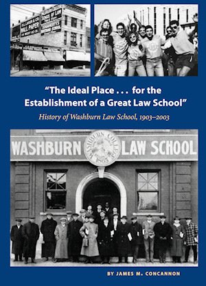 """the Ideal Place. for the Establishment of a Great Law School"""" History of Washburn Law School, ..."""