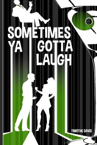 Sometimes Ya Gotta Laugh: Davis, Timothe