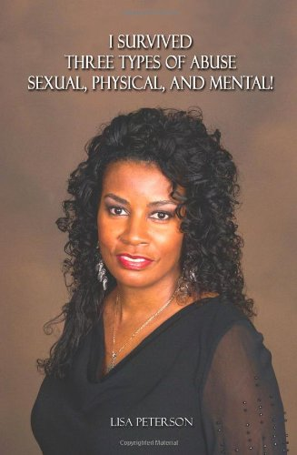 9780615602172: I Survived Three Type's of Abuse Sexual, Physical and Mental!