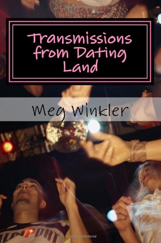 Transmissions from Dating Land: Meg Winkler