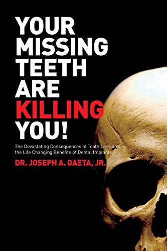 9780615602899: Your Missing Teeth Are Killing You!: The Devastating Consequences of Tooth Loss, and the Life Changing Benefits of Dental Implants