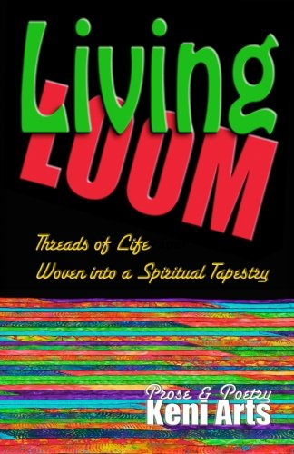 9780615603117: Living Loom: Threads of Life Woven into a Spiritual Tapestry (Volume 1)