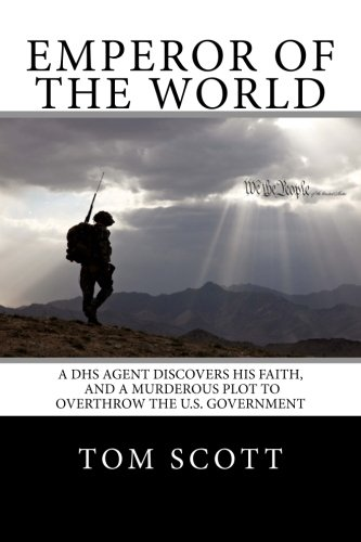 9780615603315: Emperor of The World: A DHS Agent Discovers His Faith, and a Murderous Plot to Overthrow the U.S. Government