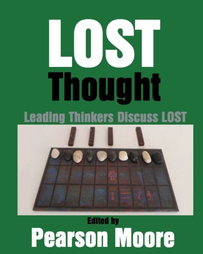 LOST Thought: Leading Thinkers Discuss LOST (0615603785) by Moore, Pearson; Bauer Ph.D., Amy; Burkhead Ph.D., Cynthia; Carlyle, Erin; Clarke-Stuart, Sarah; Frame, Jeffrey; Freeberg Ph.D., Delano;...