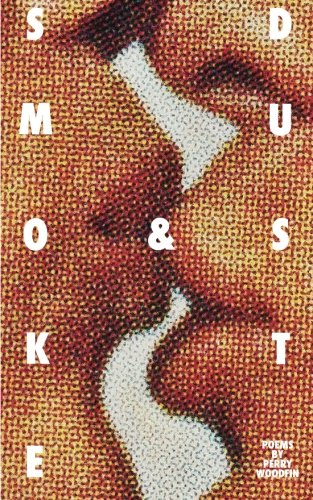 9780615604121: Smoke & Dust: Poems by Perry Woodfin