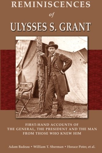 Reminiscences of Ulysses S. Grant: First-Hand Accounts of the General, the President and the Man from Those Who Knew Him (0615604528) by Adam Badeau; William T. Sherman; James Harrison Wilson; Horace Porter; Ely S. Parker; O.O. Howard; C. E. Meade; T. C. Crawford