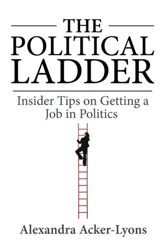 9780615604817: The Political Ladder: Insider Tips On Getting A Job In Politics
