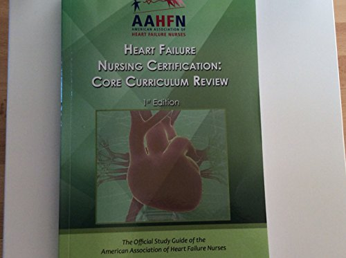 Heart Failure Nursing Certification - Core Curriculum Review (First Edition): American Association ...