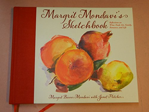 Margrit Mondavi s Sketchbook. Reflections on Wine, Food, Art, Family, Romance, and Life.: Mondavi, ...