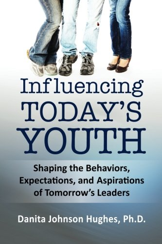 9780615605388: Influencing Today's Youth: Shaping the Behaviors, Expectations, and Aspirations of Tomorrow's Leaders (Volume 1)