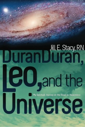 9780615605524: Duran Duran, Leo, and the Universe: My Spiritual Journey on the Road to Awareness