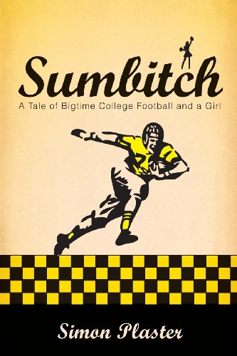 Sumbitch: A Tale of Bigtime College Football and a Girl: Simon Plaster