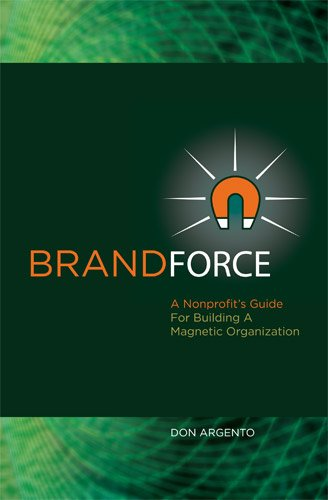 9780615606651: Brand Force: A Nonprofit's Guide For Building A Magnetic Organization