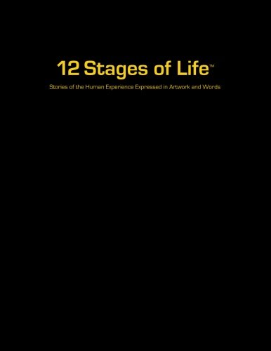 9780615607887: 12 Stages of Life: Stories of the Human Experience Expressed in Artwork and Words