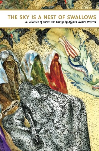 The Sky Is a Nest of Swallows: Afghan Women's Writing