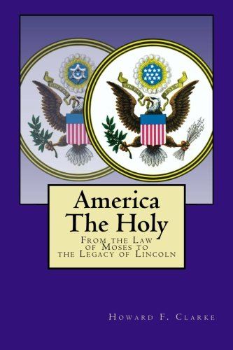 9780615608136: America The Holy: From the Law of Moses to the Legacy of Lincoln