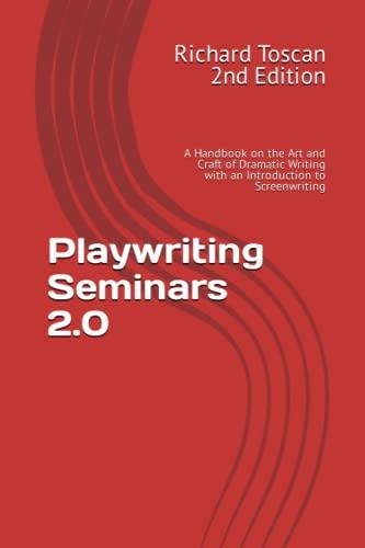 Playwriting Seminars 2.0: A Handbook on the: Toscan, Richard
