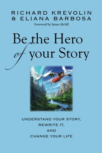 9780615610252: Be the Hero of Your Story: Understand your story, rewrite it & change your life!