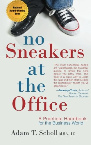 No Sneakers at the Office: A Practical Handbook for the Business World: Adam Todd Scholl