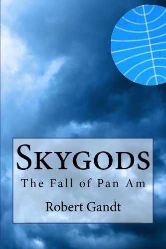 9780615611839: Skygods: The Fall of Pan Am