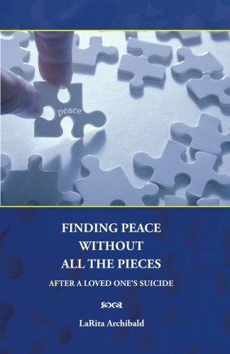 9780615611860: Finding Peace Without All The Pieces: After a Loved One's Suicide