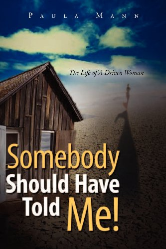 9780615613239: Somebody Should Have Told Me!: The Life of A Driven Woman