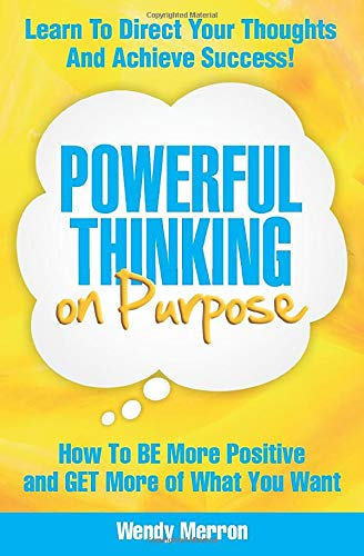 9780615613451: Powerful Thinking on Purpose: How To BE More Positive and GET More of What You Want (Volume 1)