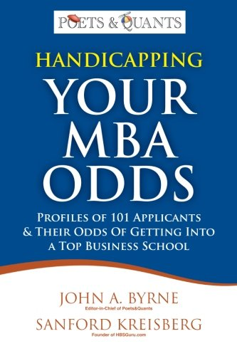 9780615613567: Handicapping Your MBA Odds: Profiles of 101 Applicants & Their Odds Of Getting Into a Top BusIness School (Volume 1)