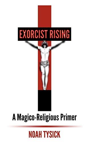 9780615615387: Exorcist Rising: A Magico-Religious Primer
