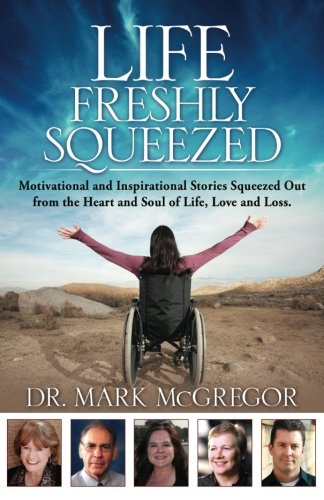 9780615615394: Life Freshly Squeezed: Motivational and Inspirational Stories Squeezed Out from the Heart and Soul of Life, Love and Loss (Volume 1)