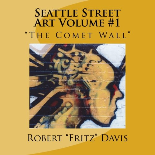 Seattle Street Art Volume 1 The Comet Wall: Robert Davis