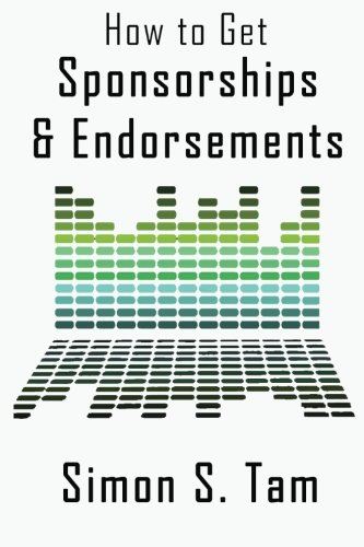 9780615617817: How to Get Sponsorships and Endorsements: Get Funding for Bands, Non-Profits, and more!