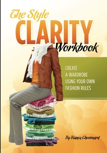 9780615618036: The Style Clarity Workbook: Create a wardrobe using your own fashion rules