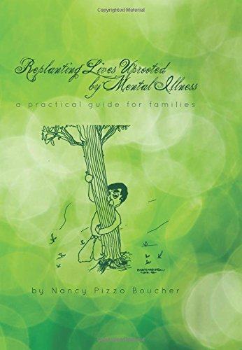 9780615618081: Replanting Lives Uprooted by Mental Illness, a Practical Guide for Families