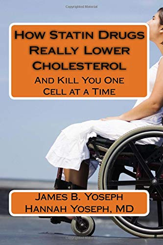 How Statin Drugs Really Lower Cholesterol: And Kill You One Cell at a Time: Yoseph, James B. and ...