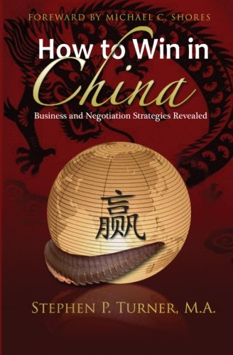 9780615619156: How to Win in China: Chinese Business and Negotiation Strategies Revealed