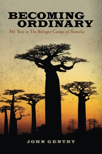 9780615619293: Becoming Ordinary: My Year in The Refugee Camps of Somalia