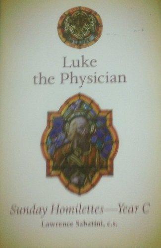 Luke the Physician- Sunday Homilettes - Year: Lawrence Sabatini, c.s.