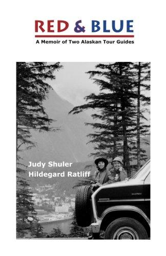 9780615622323: Red & Blue: A Memoir of Two Alaskan Tour Guides